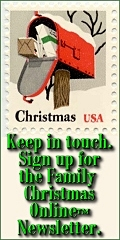 Keep in touch. Sign up for the Family Christmas Online� Newsletter